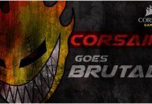Corsair Goes BRUTAL!