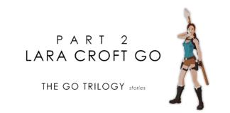 The GO Trilogy Stories   Episode Two: Lara Croft GO