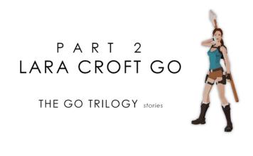 The GO Trilogy Stories | Episode Two: Lara Croft GO